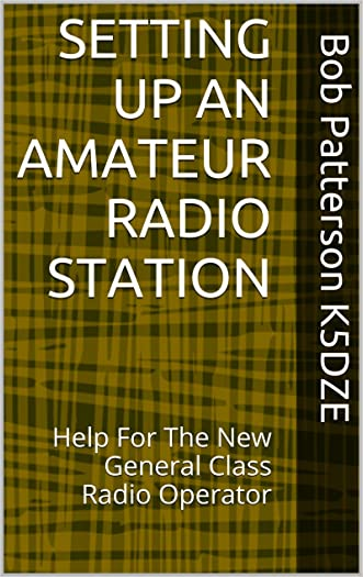 SETTING UP AN AMATEUR RADIO STATION: Help For The New General Class Radio Operator