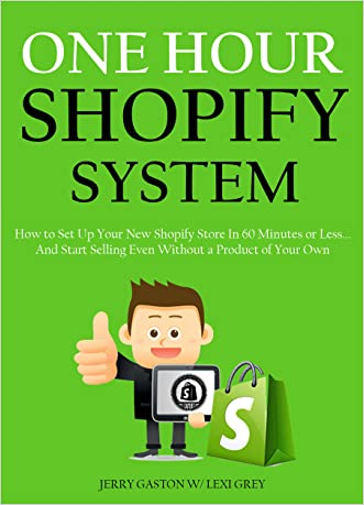 ONE HOUR SHOPIFY SYSTEM (2016): How to Set Up Your New Shopify Store In 60 Minutes or Less... And Start Selling Even Without a Product of Your Own written by Jerry Gaston
