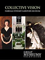 GREAT MUSEUMS: Isabella Stewart Gardner Museum: Collective Vision