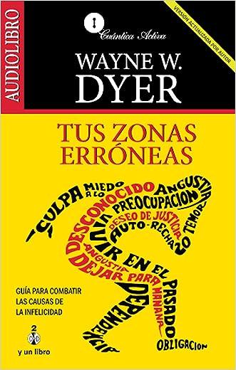Tus zonas erroneas  / Your Erroneous Zones: Guia para combatir las causas de la infelicidad / Guide to Fight the Unhappiness Reasons (Spanish Edition)