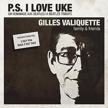 GILLES VALIQUETTE � P.S. I LOVE UKE : UN HOMMAGE AUX BEATLES