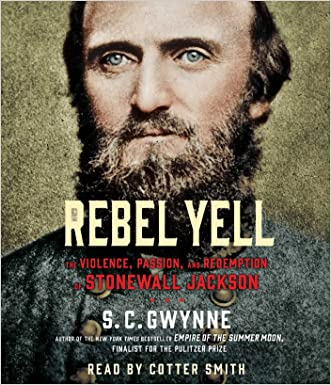 Rebel Yell: The Violence, Passion and Redemption of Stonewall Jackson written by S. C. Gwynne