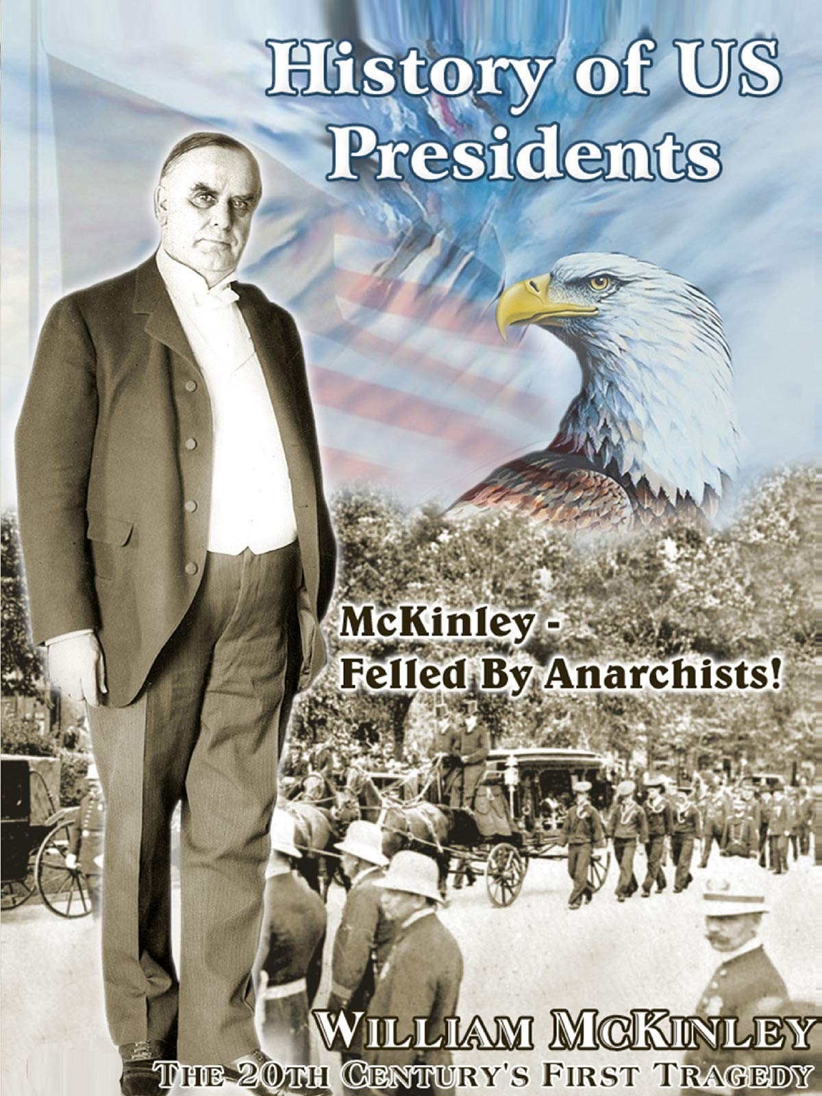 History of US Presidents: William Mckinley - The 20th Century's First Tragedy Video on Amazon Prime Video UK