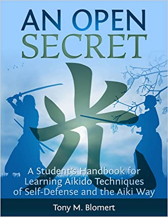 An Open Secret: A Student's Handbook for Learning  Aikido Techniques of Self-Defense and the Aiki Way written by Tony Blomert