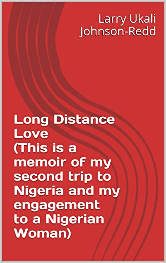 Long Distance Love (This is a memoir of my second trip to Nigeria and my engagement to a Nigerian Woman)