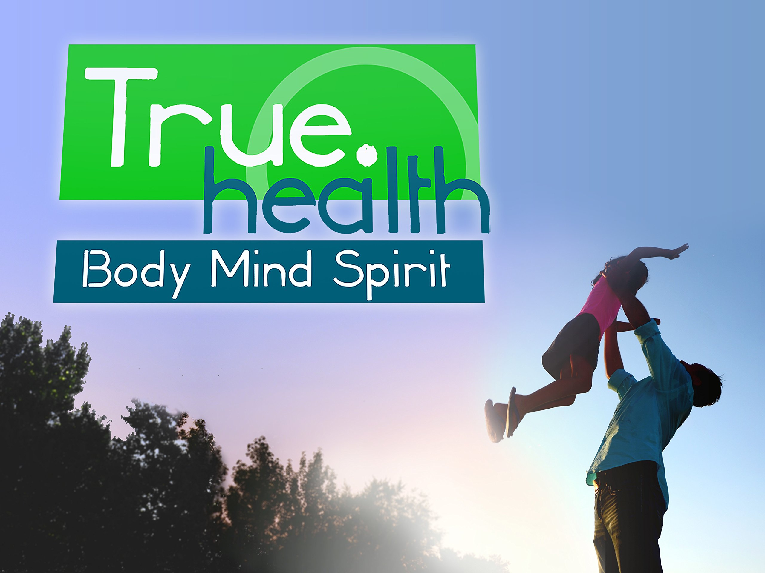True Health: Body, Mind, Spirit on Amazon Prime Video UK