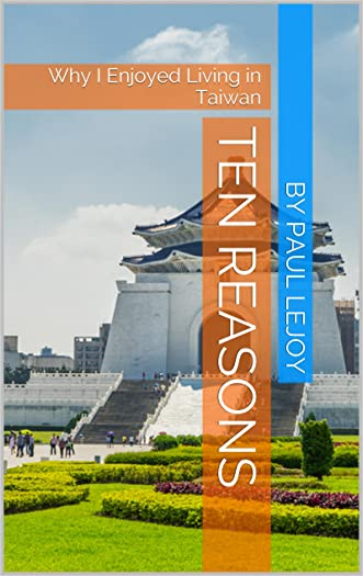 Ten Reasons: Why I Enjoyed Living in Taiwan written by By Paul LeJoy