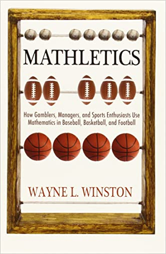 Mathletics: How Gamblers, Managers, and Sports Enthusiasts Use Mathematics in Baseball, Basketball, and Football written by Wayne L. Winston