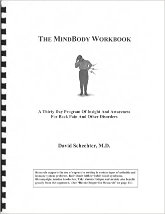 The MindBody Workbook: a thirty day program of insight and understanding for people with back pain and other disorders written by David Schechter MD