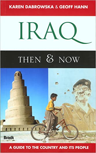 Iraq: Then & Now: The Ancient Sites & Iraqi Kurdistan (Bradt Travel Guide) written by Karen Dabrowska