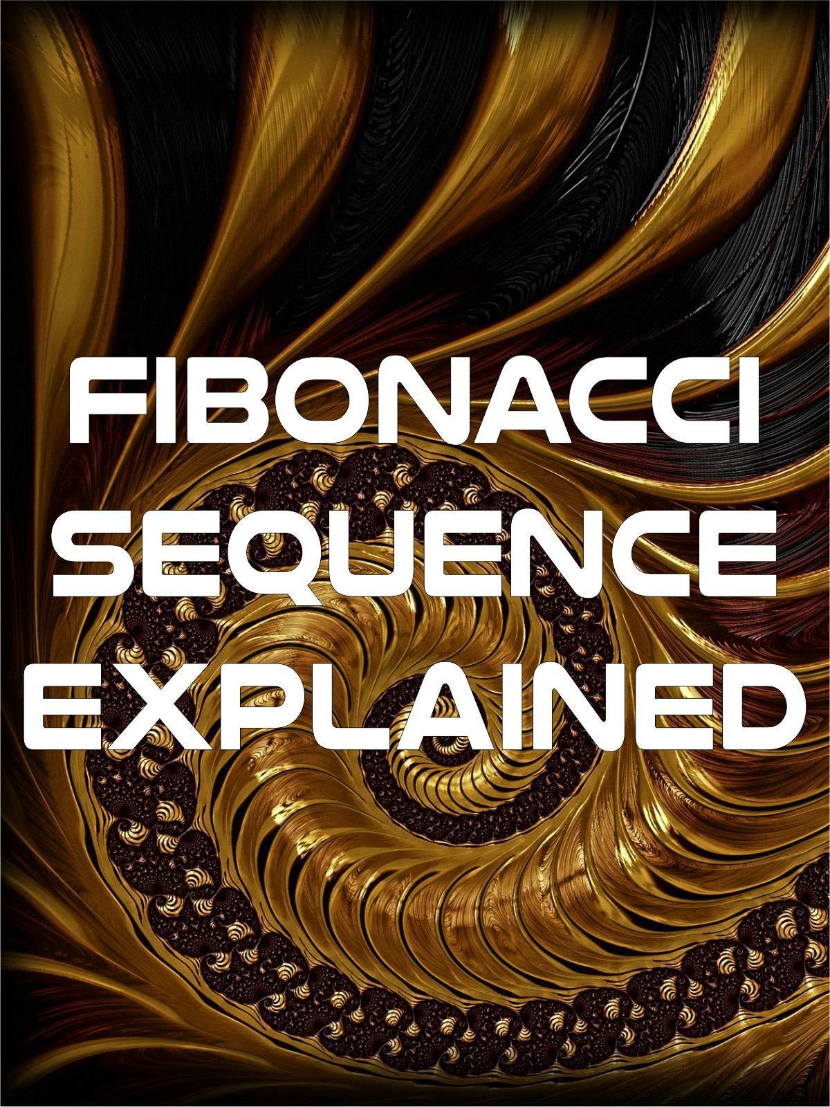 Fibonacci Sequence Explained