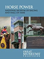GREAT MUSEUMS The National Museum of Racing and Hall of Fame: Horse Power
