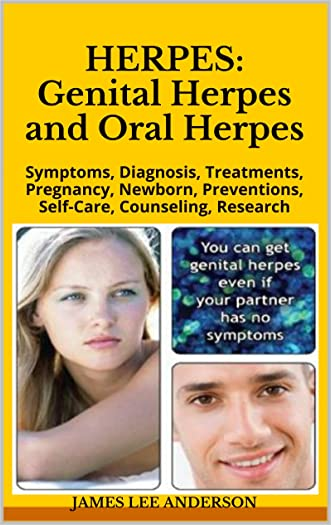 HERPES:  Genital Herpes and Oral Herpes: Symptoms, Diagnosis, Treatments,  Pregnancy, Newborn, Preventions, Self-Care, Counseling, Research