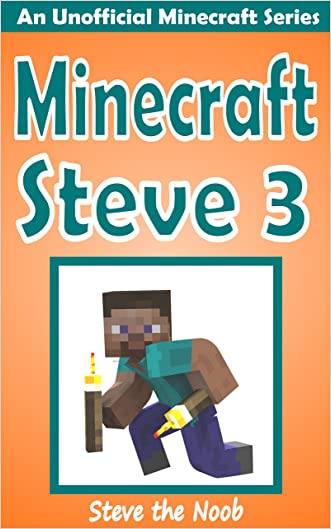 Minecraft: Minecraft Steve 3 (An Unofficial Minecraft Book) (A New Minecraft Steve Adventure)