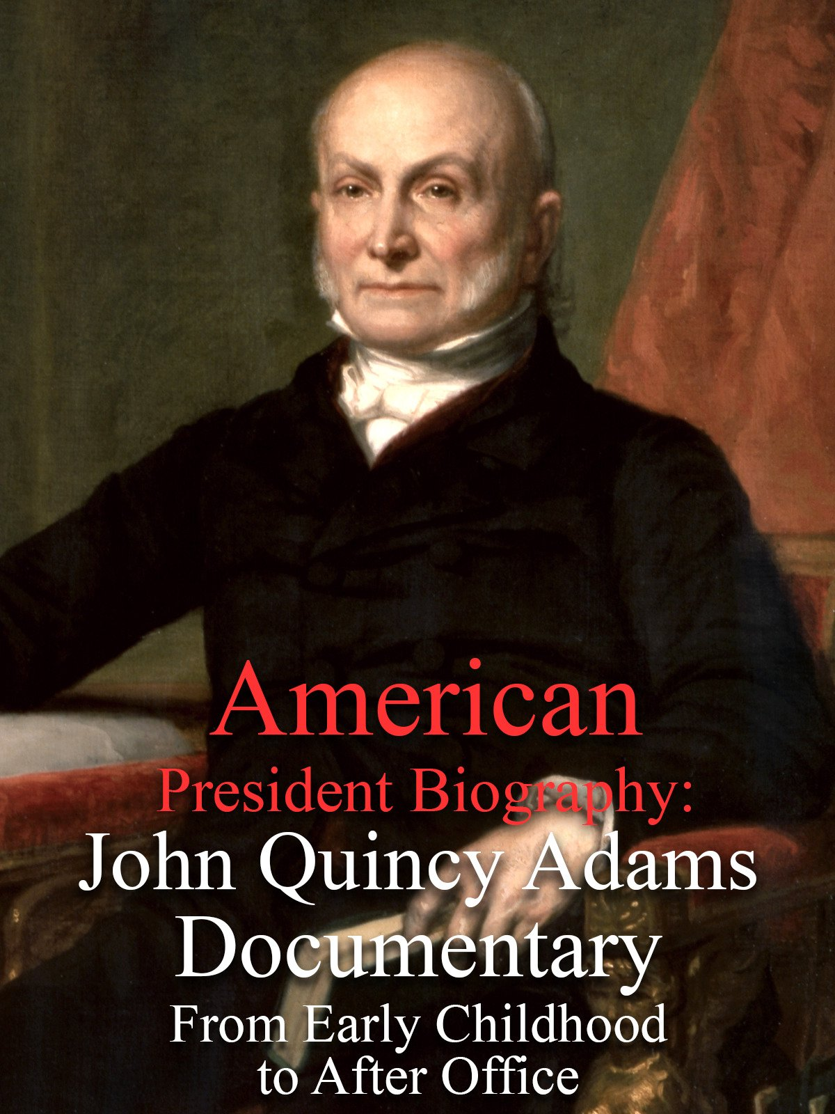 American President Biography: John Quincy Adams Documentary From Early Childhood to After Office