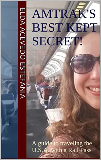 Amtrak's Best Kept Secret!: A guide to traveling the U.S.A. with a Rail Pass