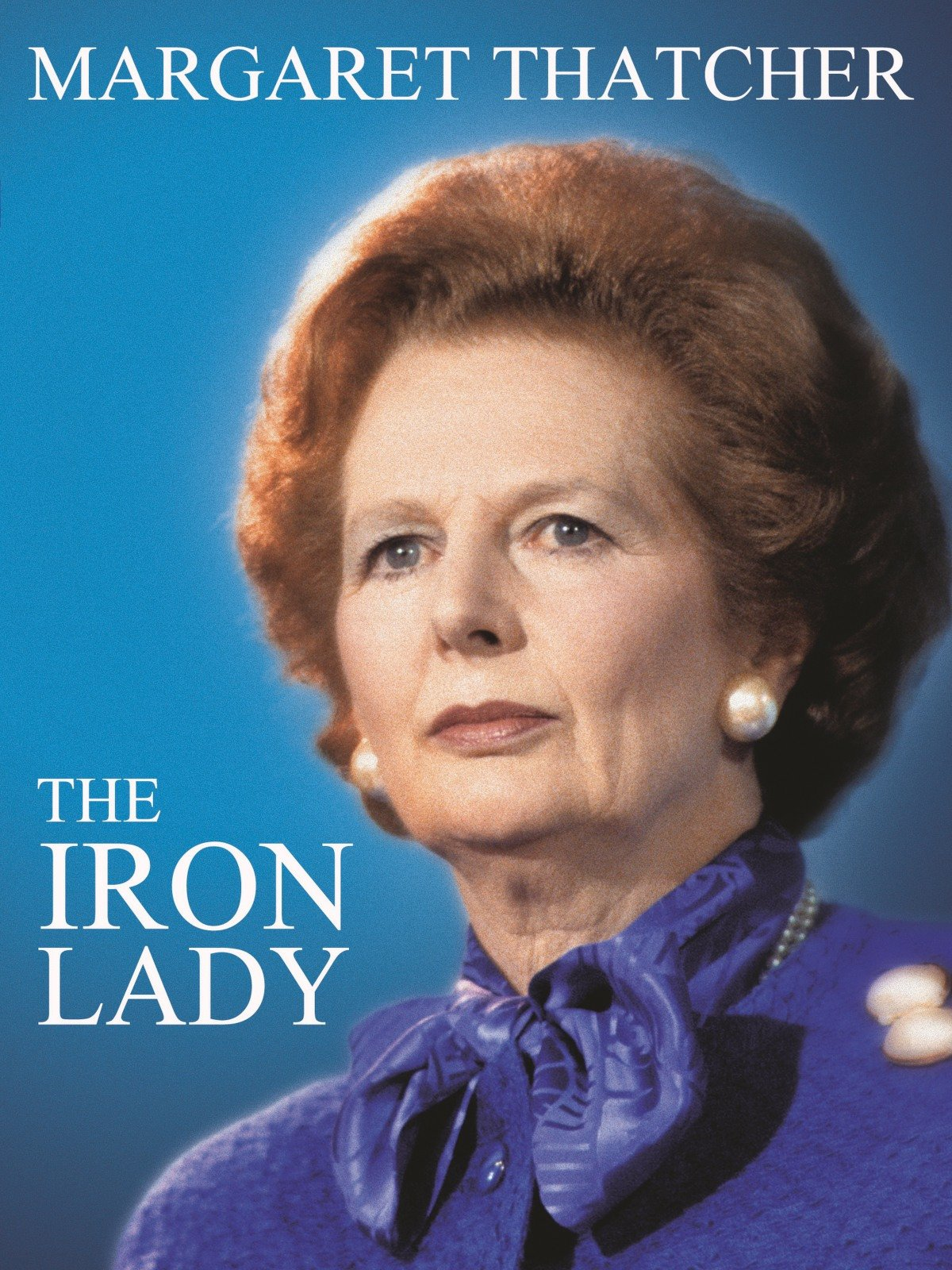 Margaret Thatcher - The Iron Lady