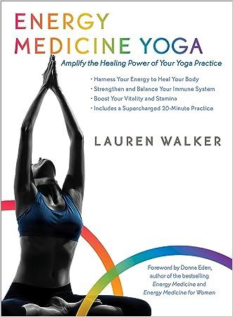 Energy Medicine Yoga: Amplify the Healing Power of Your Yoga Practice written by Lauren Walker