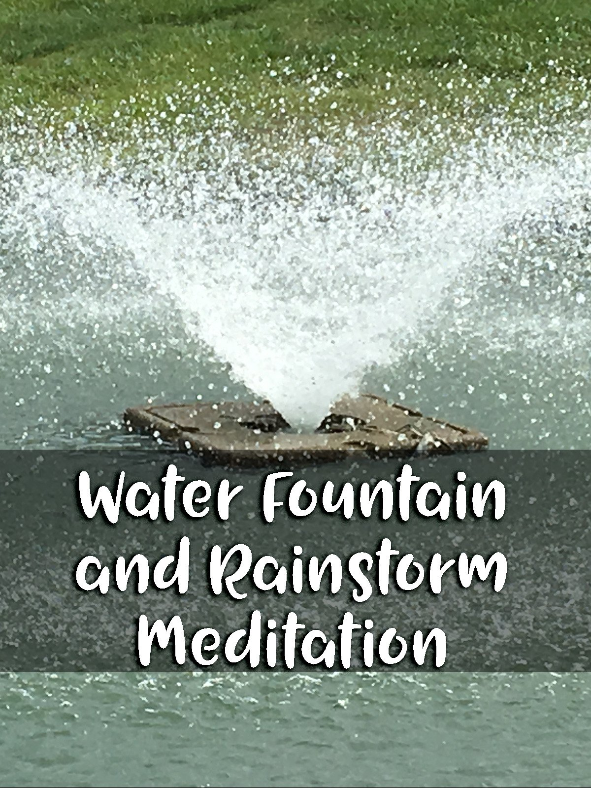 Water Fountain and Rainstorm Meditation