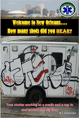 Welcome to New Orleans...How many shots did you hear?: True stories working as a medic and a cop in and around the Big Easy