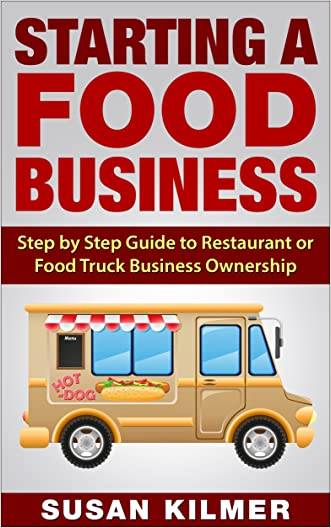 Restaurant: Step by Step Guide to a Successful Restaurant, Food Truck and Food Business Ownership (Restaurant, Food Truck, Bakery, Food Business) (Starting a Food Business Guide Book 1)