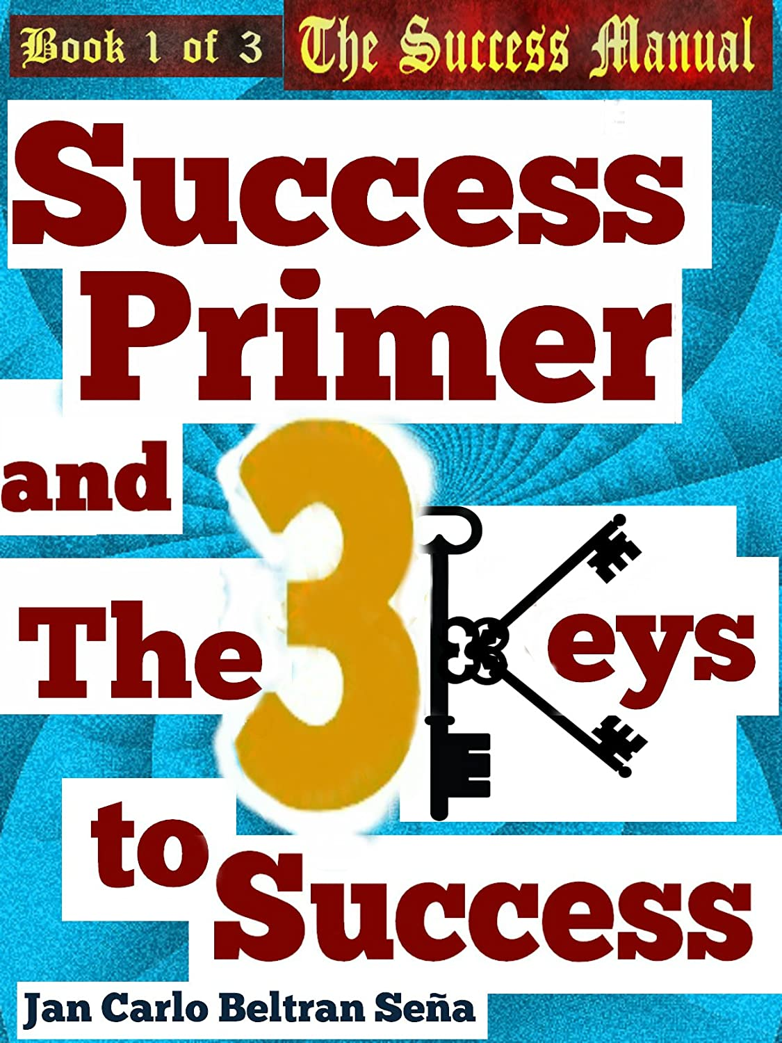 Book-1-The-Success-Manual-Success-Primer-and-the-3-Keys-to-Success