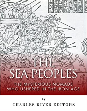 The Sea Peoples: The Mysterious Nomads Who Ushered in the Iron Age