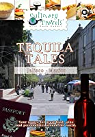 Culinary Travels Tequila Tales Jalisco, Mexico