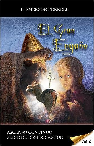 El Gran Engano 2016 (Ascenso Continuo: Serie de Resurreccion) (Spanish Edition)