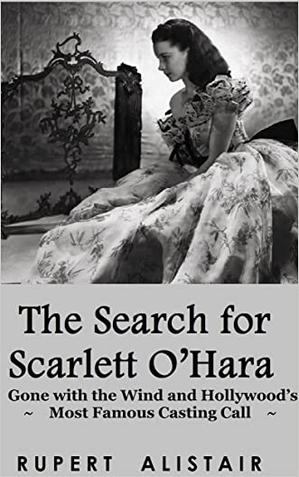 The Search for Scarlett O'Hara: Gone with the Wind and Hollywood's Most Famous Casting Call written by Rupert Alistair