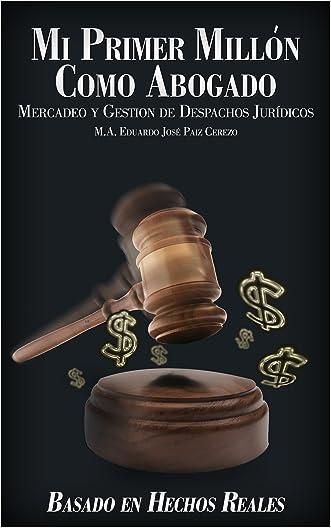 Mi Primer Millón Como Abogado: Marketing y Gestión de Despachos de Abogados (Spanish Edition)