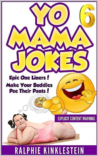 Fun & Humor: World's Funniest Yo Mama Jokes Part 6 (Encyclopedia): (kids jokes, short jokes, dirty jokes, momma jokes, good joke, mamma jokes, moma jokes). (Best Yo Mama Jokes ever Book 1)