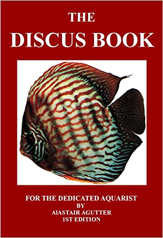 The Discus Book: For The Dedicated Aquarist written by Alastair Agutter