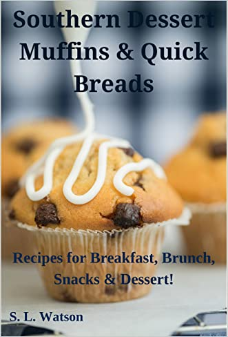 Southern Dessert Muffins & Quick Breads: Recipes for Breakfast, Brunch, Snacks & Dessert! (Southern Cooking Recipes Book 24)