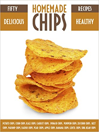 Homemade Chips: 50 Healthy & Delicious Chips Recipes (Recipe Top 50's Book 37) written by Julie Hatfield