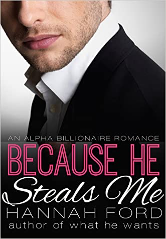 Because He Steals Me (Because He Owns Me, Book Six) (An Alpha Billionaire Romance) written by Hannah Ford