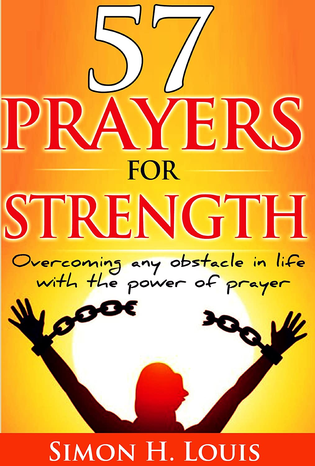 57 prayers for strength: Overcoming any obstacle in life with the power of prayer (Faith and modern life)