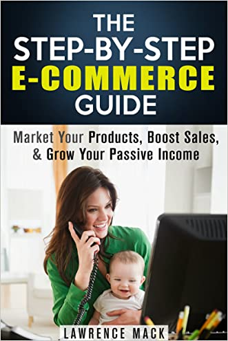 The Step-by-Step E-Commerce Guide: Market Your Products, Boost Sales, & Grow Your Passive Income (Retirement & Financial Freedom)