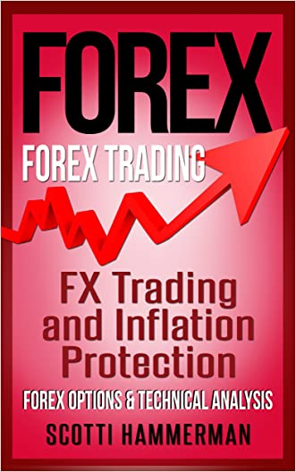 FOREX: Forex Trading - FX Trading & Inflation Protection, Forex Options & Technical Analysis (Foreign Exchange, Online Trading, Options Trading, Futures ... Currency Trading, ETF Trading Book 1)