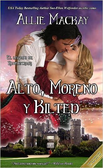 Alto, Moreno y Kilted (El legado de Ravenscraig nº 3) (Spanish Edition)