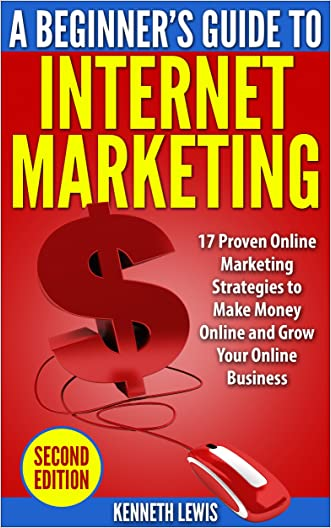 Internet Marketing: Beginner's Guide: 17 Proven Online Marketing Strategies to Make Money Online: FREE BONUS 'SEO 2016: A Complete Guide on Search Engine Optimization' (Passive Income)