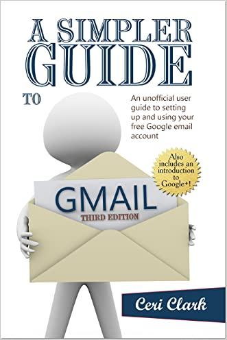 A Simpler Guide to Gmail, third edition: An unofficial user guide to setting up and using your free Google email account (Simpler Guides)