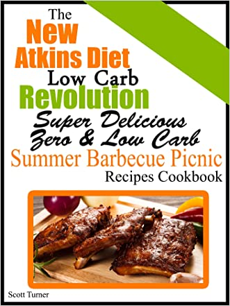 The New Atkins Diet Low Carb Revolution Super Delicious Zero & Low Carb Summer Barbecue Picnic Recipes Cookbook