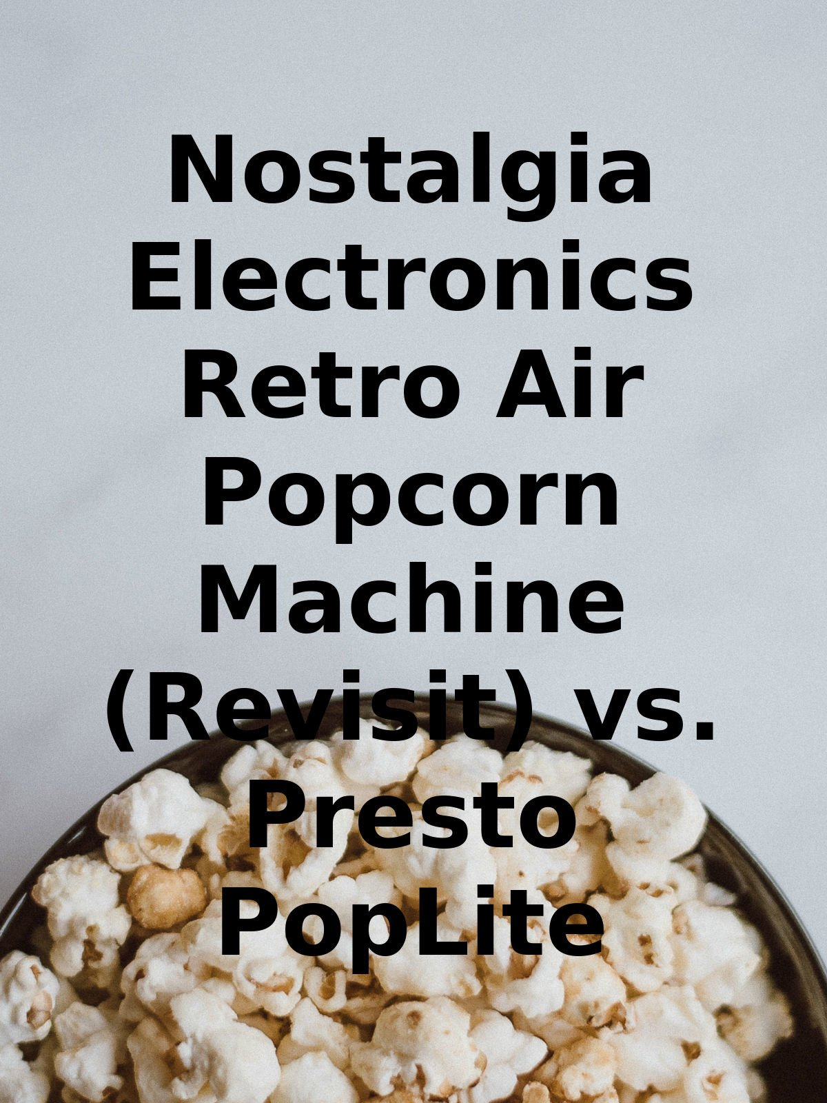 Review: Nostalgia Electronics Retro Air Popcorn Machine (Revisit) vs. Presto PopLite on Amazon Prime Instant Video UK