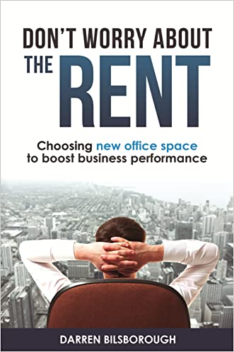 Don't Worry About The Rent: Choosing new office space to boost business performance