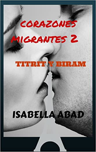 Corazones migrantes 2: Titrit y Biram (Spanish Edition) written by Isabella Abad