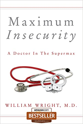 Maximum Insecurity:  A Doctor in the Supermax written by William Wright M.D.