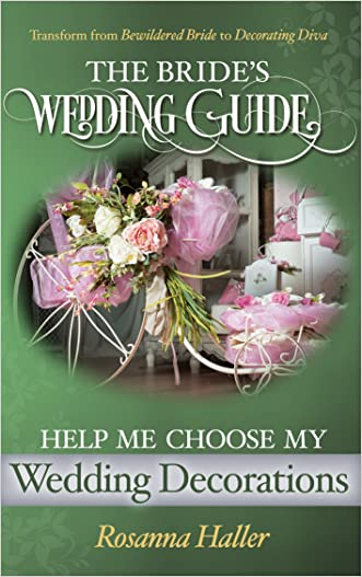 Help Me Choose My Wedding Decorations: Transform from Bewildered Bride to Decorating Diva (The BRIDES Wedding Guide Book 18)