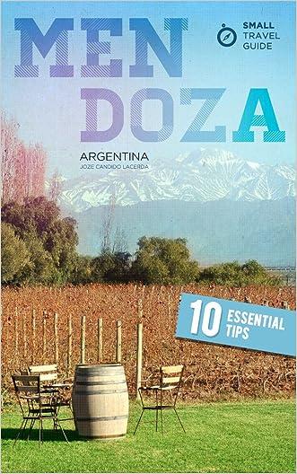 Small Travel Guide Mendoza: 10 Essential Tips