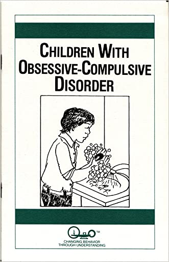 Children With Obsessive-Compulsive Disorder (Child Psychology Book 5) written by RN. Cyma J. Seigel